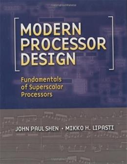 Modern Processor Design: Fundamentals of Superscalar Processors, by Shen 9780070570641