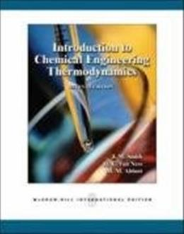 Introduction to Chemical Engineering Thermodynamics, by Smith, 7th INTERNATIONAL EDITION 9780071247085