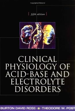 Clinical Physiology of Acid-Base and Electrolyte Disorders, by Rose, 5th Edition 9780071346825