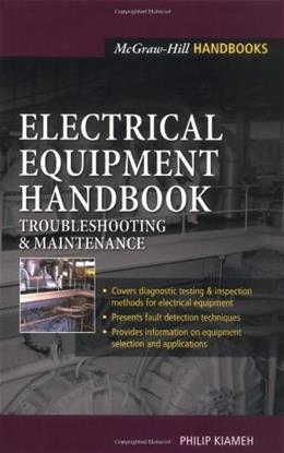 Electrical Equipment Handbook;Troubleshooting and Maintenance, by Kiameh 9780071396035
