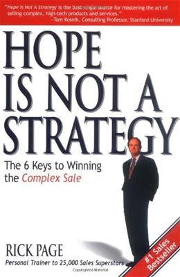 Hope Is Not a Strategy: The 6 Keys to Winning the Complex Sale 9780071418713