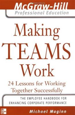 Making Teams Work : 24 Lessons for Working Together Successfully, by Maginn 9780071435307