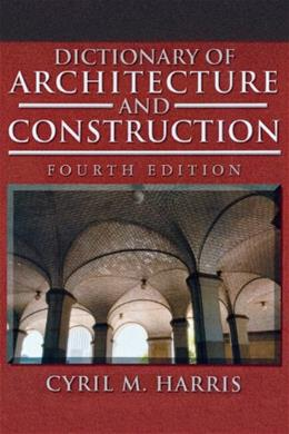Dictionary of Architecture and Construction, by Harris, 4th Edition 9780071452373