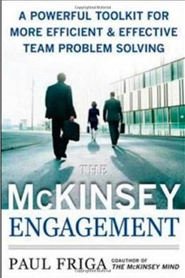 McKinsey Engagement: A Powerful Toolkit for More Efficient and Effective Team Problem Solving, by Friga 9780071497411