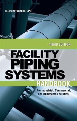 Facility Piping Systems Handbook: For Industrial, Commercial, and Healthcare Facilities, by Frankel, 3rd Edition 9780071597210