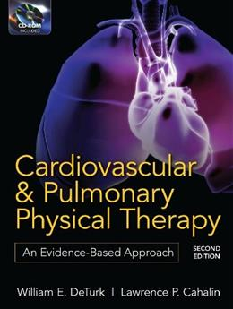Cardiovascular and Pulmonary Physical Therapy: An Evidence Based Approach, by DeTurk, 2nd Edition 2 w/CD 9780071598125