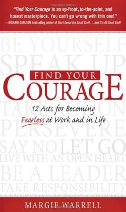 Find Your Courage: 12 Acts for Becoming Fearless at Work and in Life 9780071605373