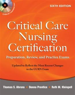 Critical Care Nursing Certification: Preparation, Review, and Practice Exams, by Ahrens, 6th Edition 6 w/CD 9780071667890
