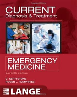 Current Diagnosis and Treatment Emergency Medicine, by Stone, 7th Edition 9780071701075