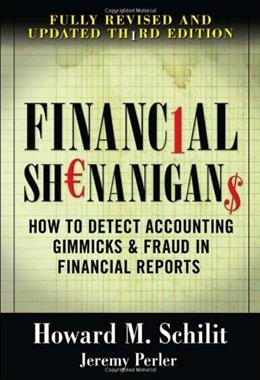 Financial Shenanigans: How to Detect Accounting Gimmicks and Fraud in Financial Reports, by Schilit, 3rd Edition 9780071703079