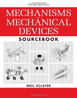 Mechanisms and Mechanical Devices Sourcebook, by Sclater, 5th Edition 9780071704427