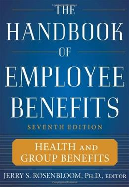 Handbook of Employee Benefits: Health and Group Benefits, by Rosenbloom, 7th Edition 9780071745987