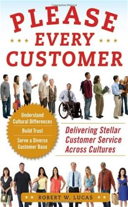 Please Every Customer: Delivering Stellar Customer Service Across Cultures 1 9780071748360