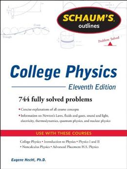 Schaums Outline of College Physics, by Bueche,11th Edition 9780071754873