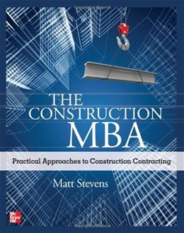 Construction MBA: Practical Approaches to Construction Contracting, by Stevens 9780071763257