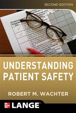 Understanding Patient Safety, by Wachter, 2nd Edition 9780071765787