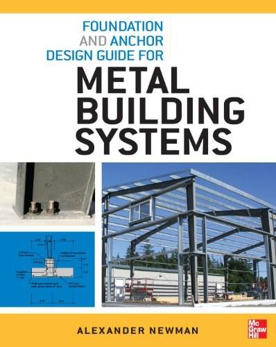 Foundation and Anchor Design Guide for Metal Building Systems, by Newman 9780071766357