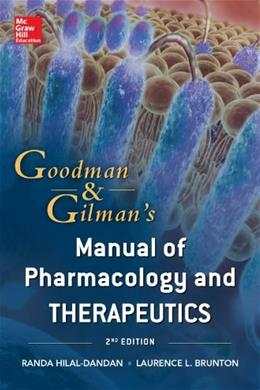 Goodman and Gilman Manual of Pharmacology and Therapeutics, by Brunton, 2nd Edition 9780071769174