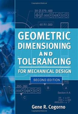 Geometric Dimensioning and Tolerancing for Mechanical Design, by Cogorno, 2nd Edition 9780071772129