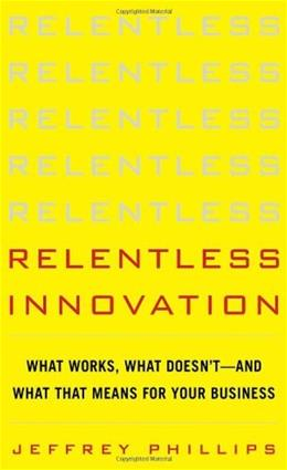 Relentless Innovation: What Works, What Doesn't--And What That Means For Your Business 1 9780071786805