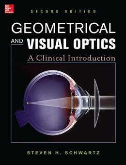 Geometrical and Visual Optics, by Schwartz, 2nd Edition 9780071790826