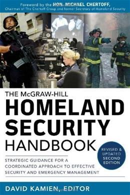 McGraw-Hill Homeland Security Handbook: Strategic Guidance for a Coordinated Approach to Effective Security and Emergency Management, by Kamien, 2nd Edition 9780071790840