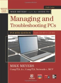 Mike Meyers CompTIA A+ Guide to Managing and Troubleshooting PCs, 4th Edition (Exams 220-801 & 220-802) 4 w/CD 9780071795913