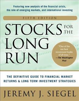 Stocks for the Long Run:  The Definitive Guide to Financial Market Returns and Long Term Investment Strategies, by Siegel, 5th Edition 9780071800518