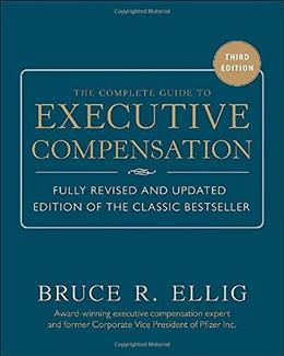 Complete Guide to Executive Compensation, by Ellig, 3rd Edition 9780071806312