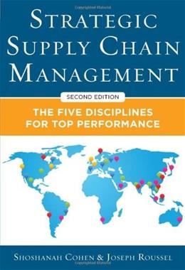 Strategic Supply Chain Management: The 5 Core Disciplines for Top Performance, by Cohen, 2nd Editon 9780071813082