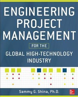 Engineering Project Management for the Global High Technology Industry, by Shina 9780071815369