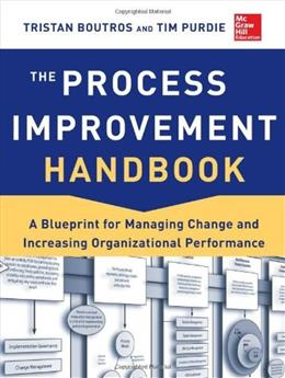 Process Improvement Handbook: A Blueprint for Managing Change and Increasing Organizational Performance, by Boutros 9780071817660