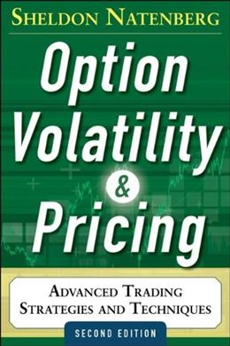 Option Volatility and Pricing: Advanced Trading Strategies and Techniques, by Natenberg, 2nd Edition 9780071818773