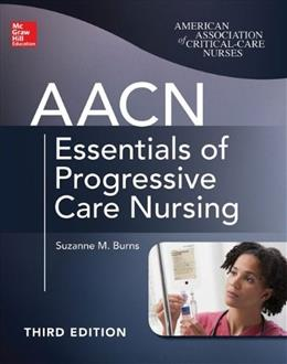 AACN Essentials of Progressive Care Nursing, by Burns, 3rd Edition 9780071822923