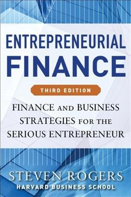 Entrepreneurial Finance: Finance and Business Strategies for the Serious Entrepreneur, by Rogers, 3rd Edition 9780071825399