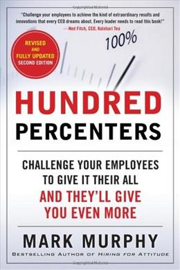 Hundred Percenters: Challenge Your Employees to Give It Their All, and Theyll Give You Even More, Second Edition 2 9780071825566