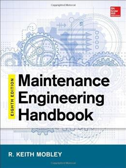 Maintenance Engineering Handbook, by Mobley, 8th Edition 9780071826617