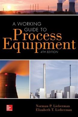 Working Guide to Process Equipment, by Lieberman, 4th Edition 9780071828062