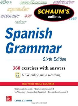Schaums Outline of Spanish Grammar, by Schmitt, 6th Edition, Study Guide 9780071830416