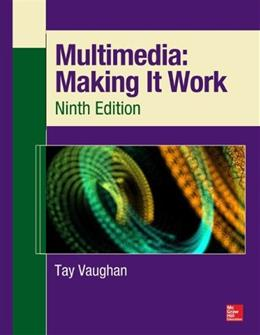 Multimedia: Making It Work, by Vaughan, 9th Edition 9780071832885