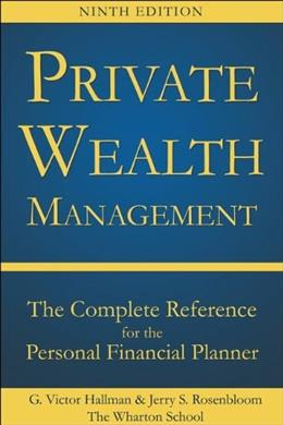 Private Wealth Management: The Complete Reference for the Personal Financial Planner, by Hallman, 9th Edition 9780071840163