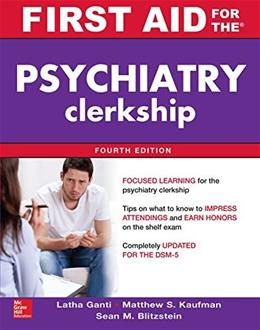 First Aid for the Psychiatry Clerkship, by Ganti, 4th Edition 9780071841740
