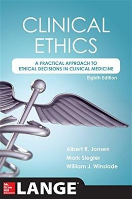 Clinical Ethics, 8th Edition: A Practical Approach to Ethical Decisions in Clinical Medicine, 8E 9780071845069