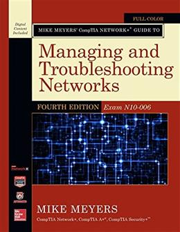 Mike Meyers' CompTIA Network+ Guide to Managing and Troubleshooting Networks, Fourth Edition (Exam N10-006) (Mike Meyers Computer Skills) 4 w/CD 9780071848275