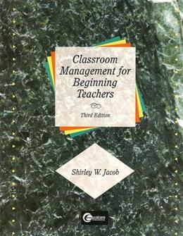 Classroom Management for Beginning Teachers, by Jacob, 3rd Edition 9780072357103