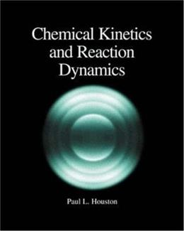Chemical Kinetics and Reaction Dynamics, by Houston 9780072435375