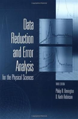 Data Reduction and Error Analysis for the Physical Sciences, by Bevington, 3rd Edition 9780072472271