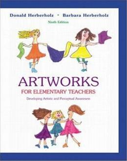 Artworks for Elementary Teachers: Developing Artistic and Perceptual Awareness, by Herberholz, 9th Edition 9 PKG 9780072515800