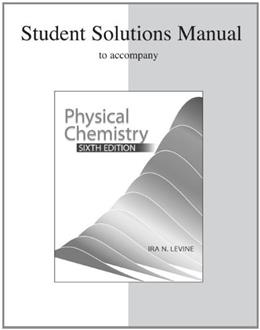 Physical Chemistry, by Levine, 6th Edition, Solutions Manual 9780072538632
