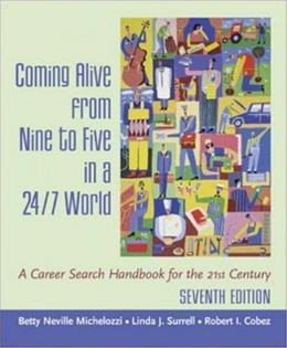 Coming Alive From 9 to 5 in a 24/7 World: A Career Search Handbook for the 21st Century, by Michelozzi, 7th Edition 9780072842623